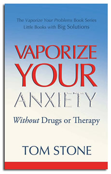 Vaporize your Anxiety - without Drugs or Therapy